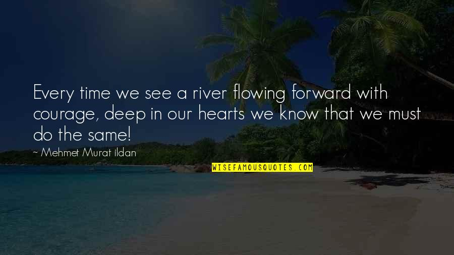Young Single And Free Quotes By Mehmet Murat Ildan: Every time we see a river flowing forward