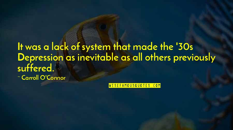Your 30s Quotes By Carroll O'Connor: It was a lack of system that made