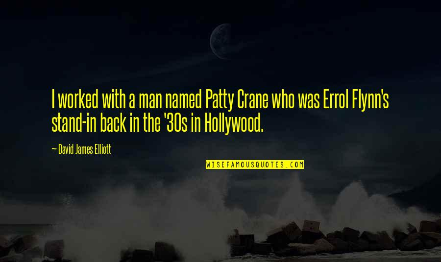Your 30s Quotes By David James Elliott: I worked with a man named Patty Crane