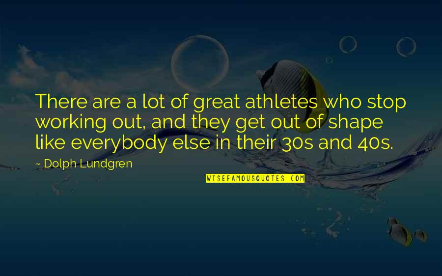 Your 30s Quotes By Dolph Lundgren: There are a lot of great athletes who