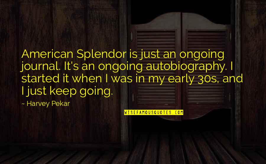 Your 30s Quotes By Harvey Pekar: American Splendor is just an ongoing journal. It's