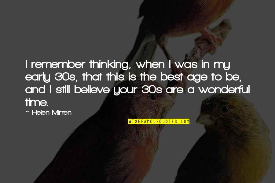 Your 30s Quotes By Helen Mirren: I remember thinking, when I was in my