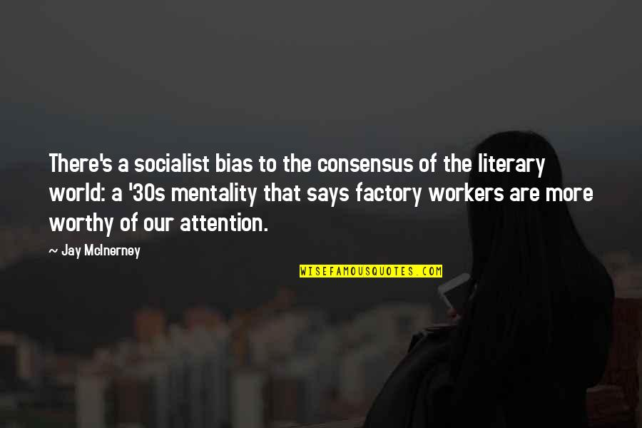 Your 30s Quotes By Jay McInerney: There's a socialist bias to the consensus of