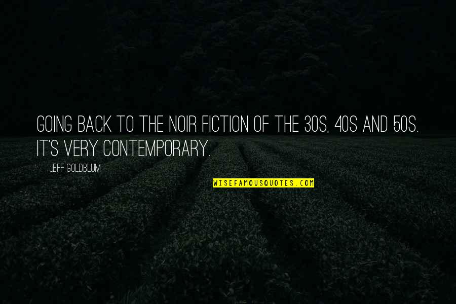 Your 30s Quotes By Jeff Goldblum: Going back to the noir fiction of the
