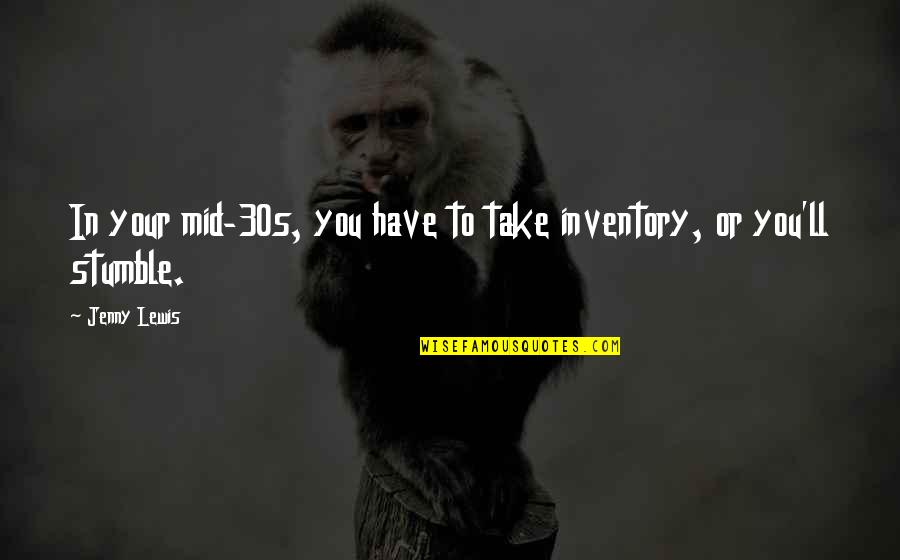 Your 30s Quotes By Jenny Lewis: In your mid-30s, you have to take inventory,