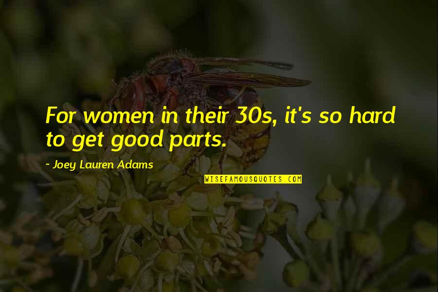 Your 30s Quotes By Joey Lauren Adams: For women in their 30s, it's so hard