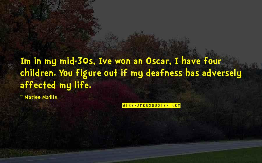 Your 30s Quotes By Marlee Matlin: Im in my mid-30s, Ive won an Oscar,