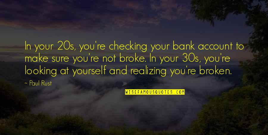 Your 30s Quotes By Paul Rust: In your 20s, you're checking your bank account