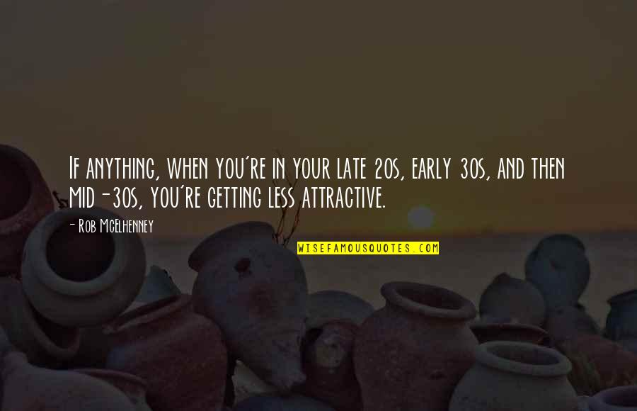Your 30s Quotes By Rob McElhenney: If anything, when you're in your late 20s,