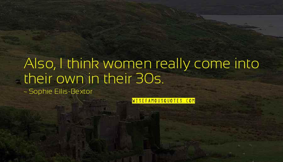 Your 30s Quotes By Sophie Ellis-Bextor: Also, I think women really come into their