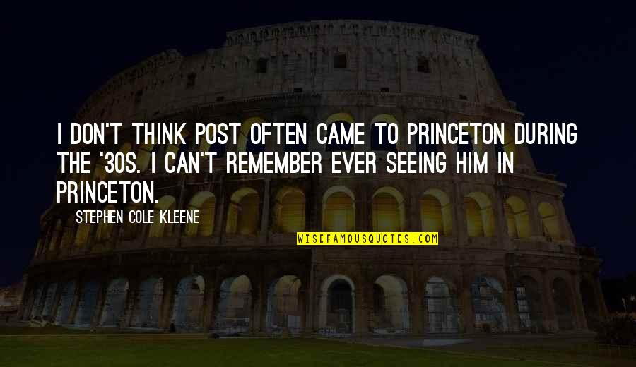 Your 30s Quotes By Stephen Cole Kleene: I don't think Post often came to Princeton