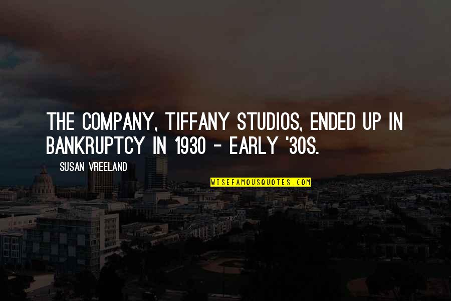 Your 30s Quotes By Susan Vreeland: The company, Tiffany Studios, ended up in bankruptcy