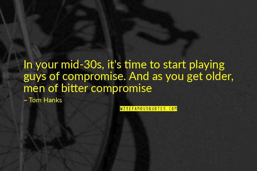 Your 30s Quotes By Tom Hanks: In your mid-30s, it's time to start playing