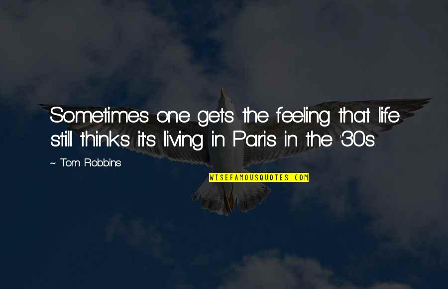 Your 30s Quotes By Tom Robbins: Sometimes one gets the feeling that life still