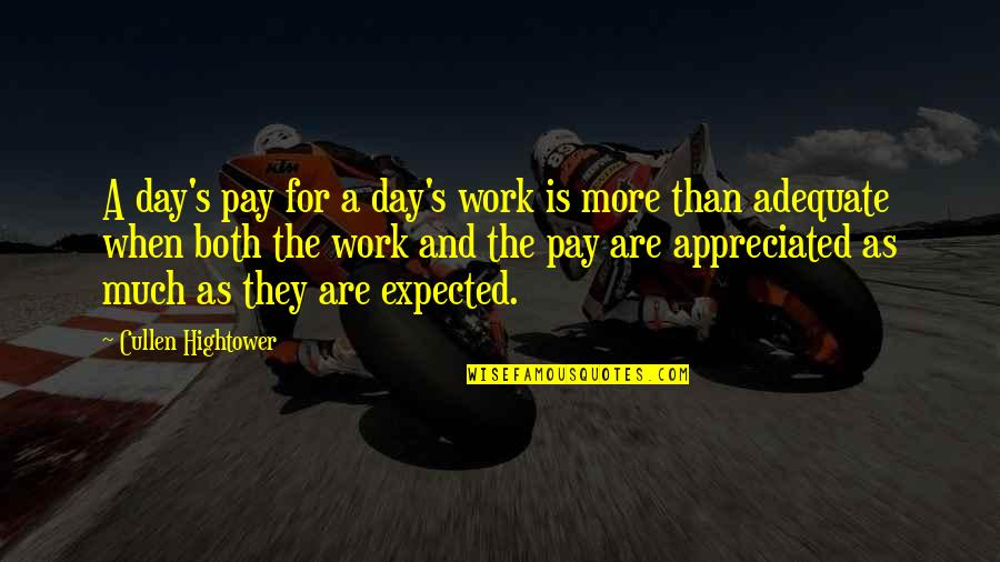 Your Appreciated Quotes By Cullen Hightower: A day's pay for a day's work is