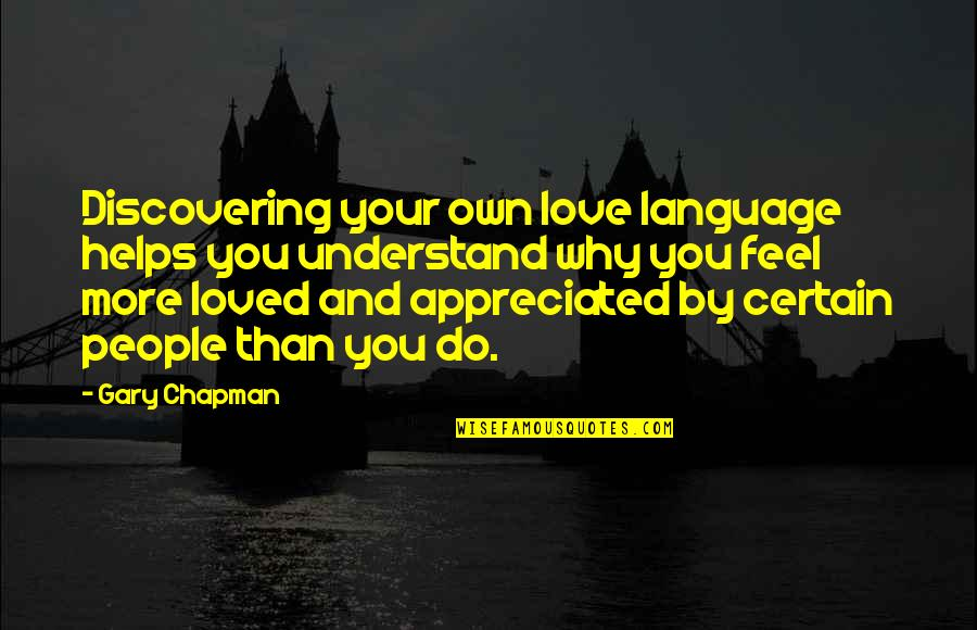 Your Appreciated Quotes By Gary Chapman: Discovering your own love language helps you understand