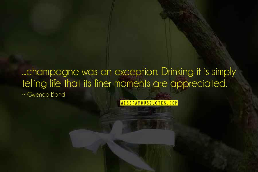 Your Appreciated Quotes By Gwenda Bond: ...champagne was an exception. Drinking it is simply