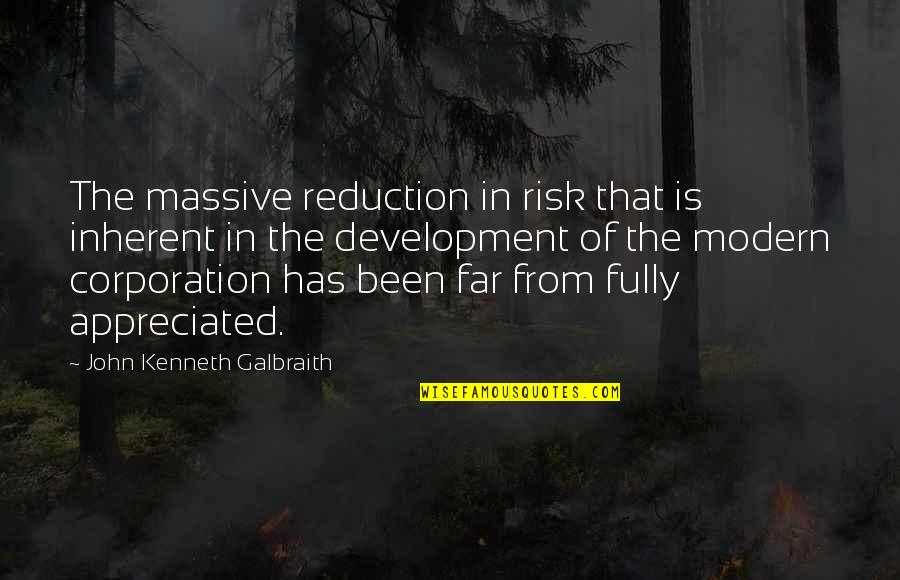 Your Appreciated Quotes By John Kenneth Galbraith: The massive reduction in risk that is inherent