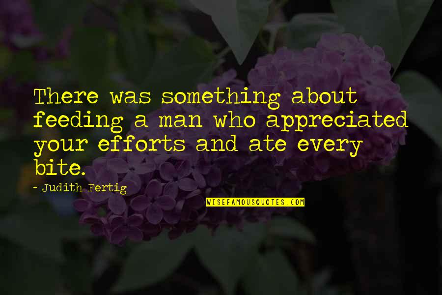 Your Appreciated Quotes By Judith Fertig: There was something about feeding a man who