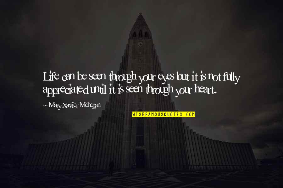 Your Appreciated Quotes By Mary Xavier Mehegan: Life can be seen through your eyes but