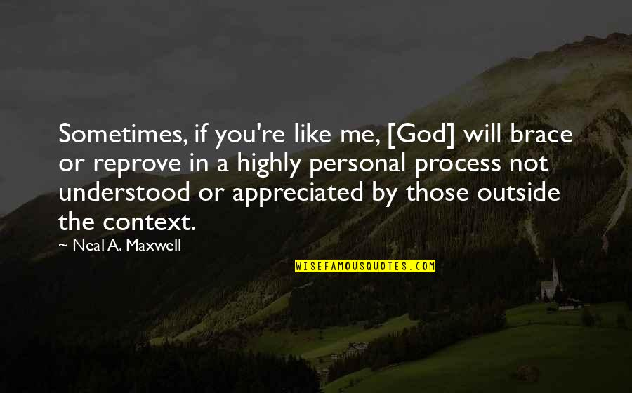 Your Appreciated Quotes By Neal A. Maxwell: Sometimes, if you're like me, [God] will brace