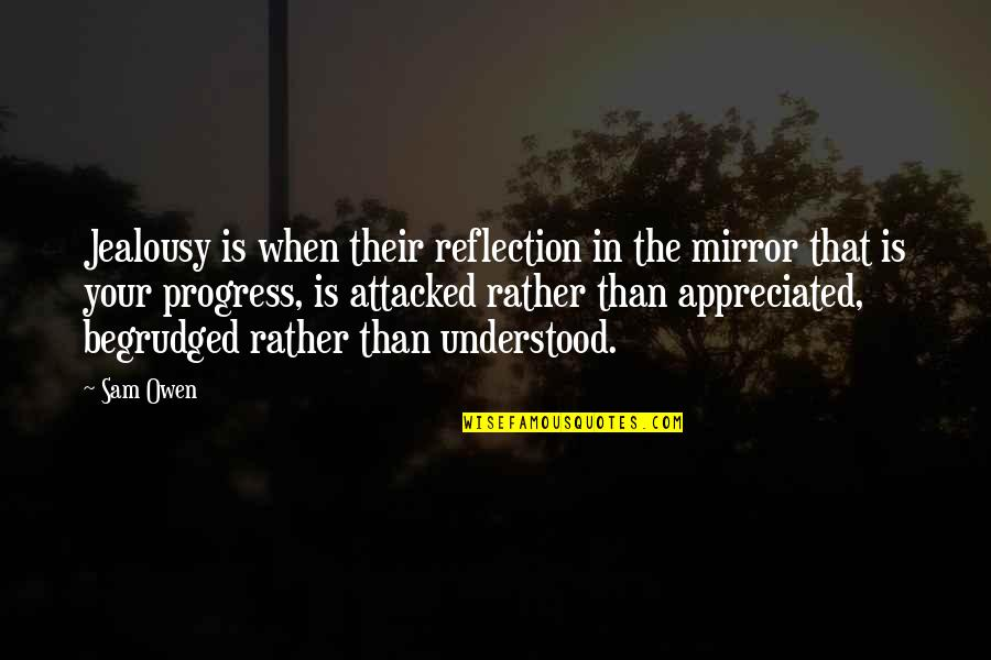Your Appreciated Quotes By Sam Owen: Jealousy is when their reflection in the mirror