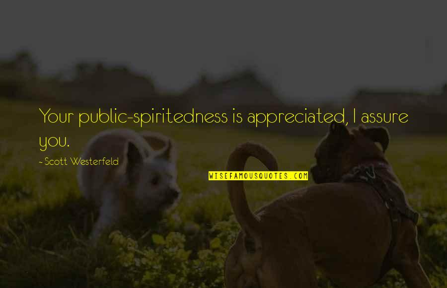 Your Appreciated Quotes By Scott Westerfeld: Your public-spiritedness is appreciated, I assure you.