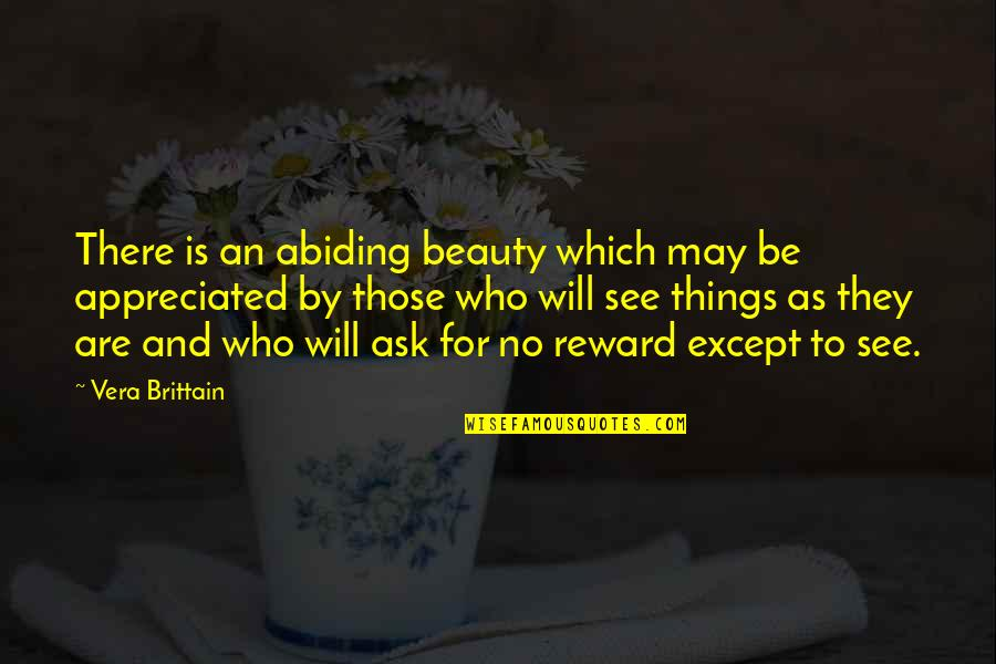 Your Appreciated Quotes By Vera Brittain: There is an abiding beauty which may be