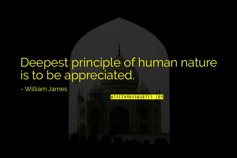 Your Appreciated Quotes By William James: Deepest principle of human nature is to be