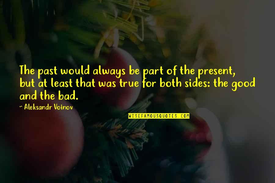 Your Bad Past Quotes By Aleksandr Voinov: The past would always be part of the