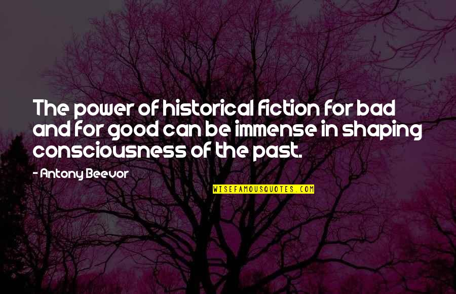Your Bad Past Quotes By Antony Beevor: The power of historical fiction for bad and