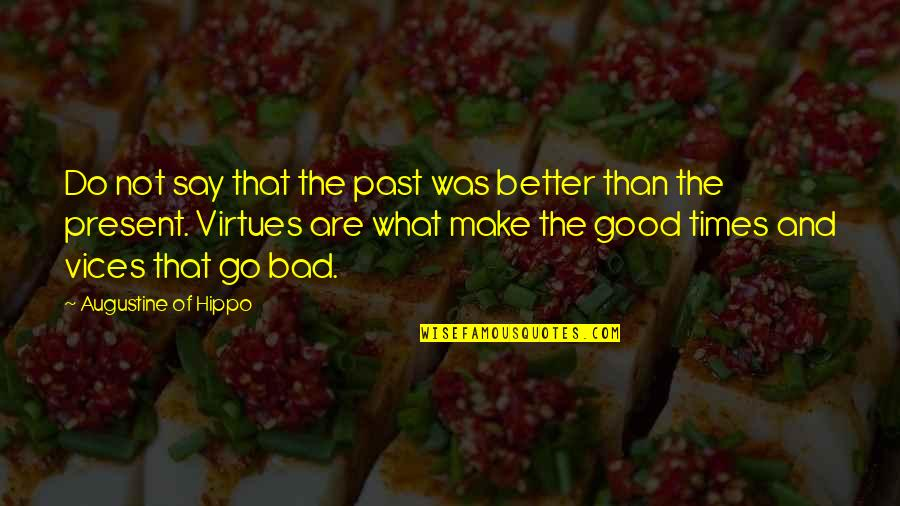 Your Bad Past Quotes By Augustine Of Hippo: Do not say that the past was better