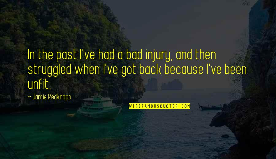 Your Bad Past Quotes By Jamie Redknapp: In the past I've had a bad injury,