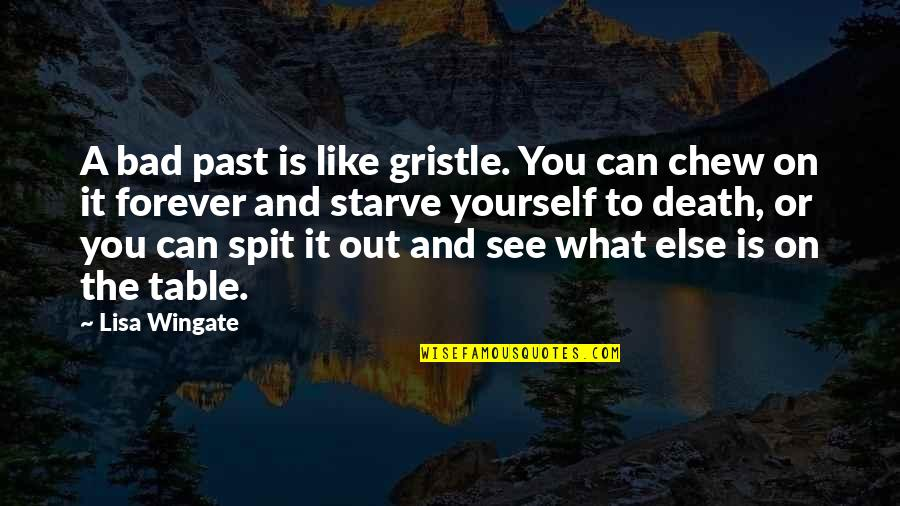 Your Bad Past Quotes By Lisa Wingate: A bad past is like gristle. You can