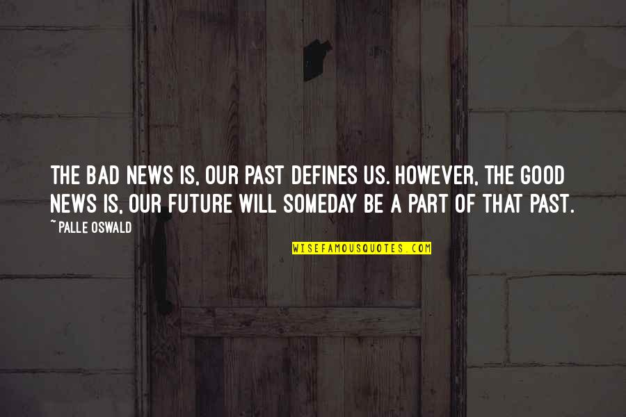 Your Bad Past Quotes By Palle Oswald: The bad news is, our past defines us.