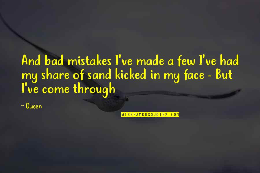 Your Bad Past Quotes By Queen: And bad mistakes I've made a few I've