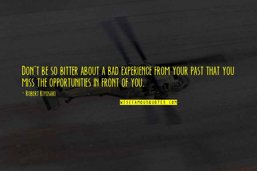 Your Bad Past Quotes By Robert Kiyosaki: Don't be so bitter about a bad experience