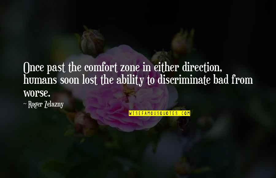 Your Bad Past Quotes By Roger Zelazny: Once past the comfort zone in either direction,