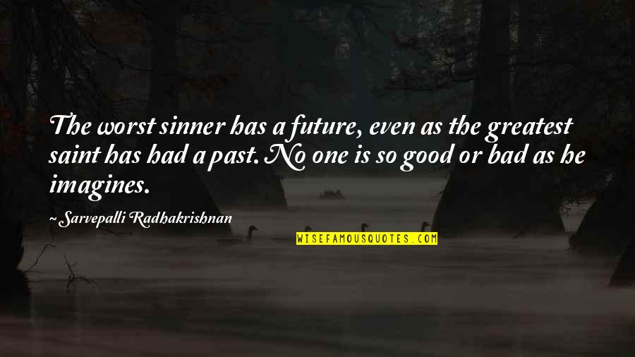 Your Bad Past Quotes By Sarvepalli Radhakrishnan: The worst sinner has a future, even as