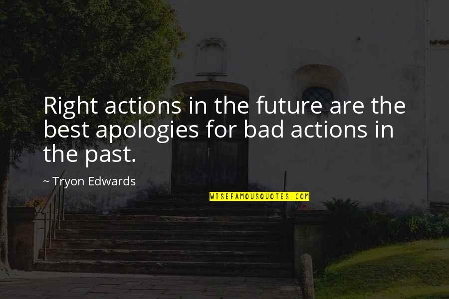 Your Bad Past Quotes By Tryon Edwards: Right actions in the future are the best