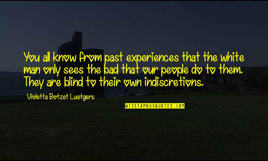 Your Bad Past Quotes By Violetta Botzet Luetgers: You all know from past experiences that the