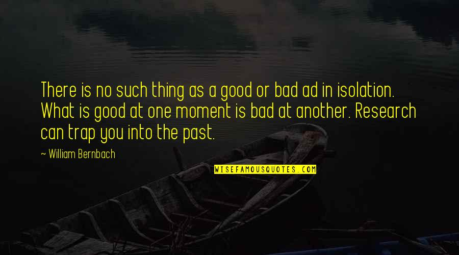 Your Bad Past Quotes By William Bernbach: There is no such thing as a good