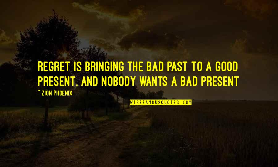 Your Bad Past Quotes By Zion Phoenix: Regret is bringing the bad past to a