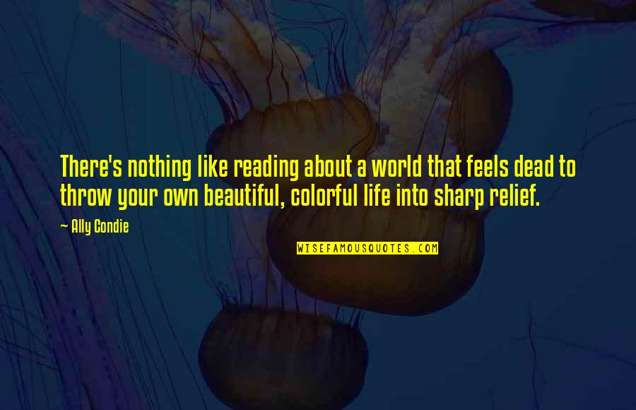 Your Beautiful Life Quotes By Ally Condie: There's nothing like reading about a world that