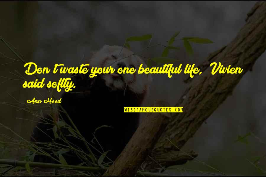 "Your Beautiful Life Quotes By Ann Hood: Don't waste your one beautiful life,"" Vivien said"