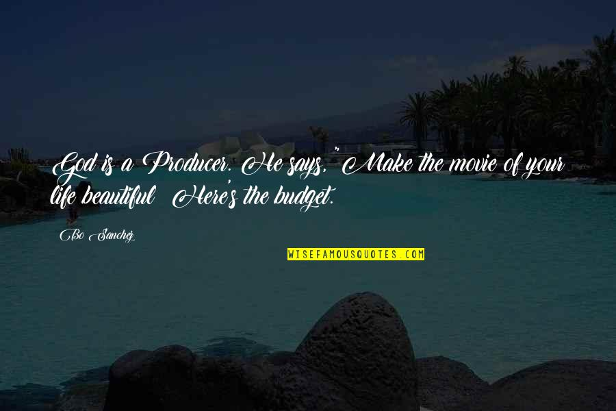 "Your Beautiful Life Quotes By Bo Sanchez: God is a Producer. He says, ""Make the"