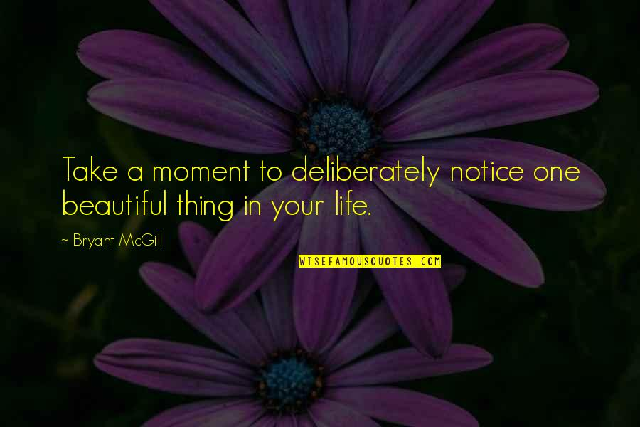 Your Beautiful Life Quotes By Bryant McGill: Take a moment to deliberately notice one beautiful
