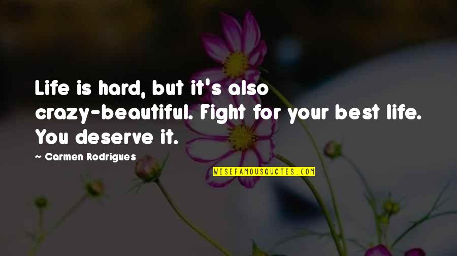 Your Beautiful Life Quotes By Carmen Rodrigues: Life is hard, but it's also crazy-beautiful. Fight