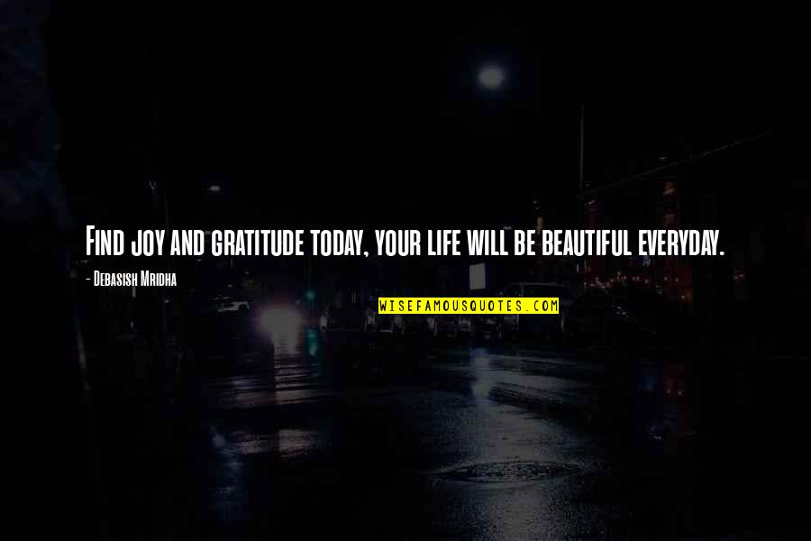 Your Beautiful Life Quotes By Debasish Mridha: Find joy and gratitude today, your life will