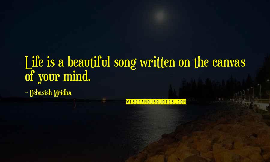 Your Beautiful Life Quotes By Debasish Mridha: Life is a beautiful song written on the